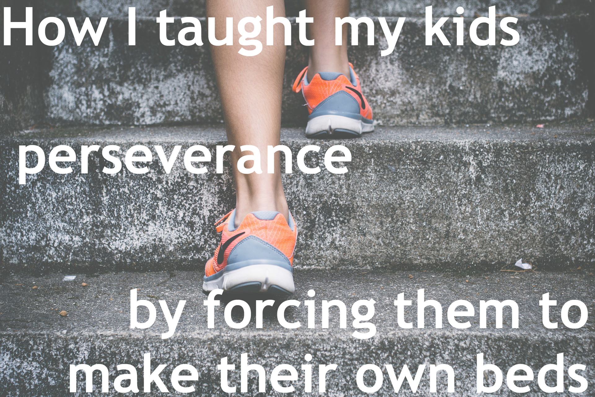 How I taught my kids perseverance by forcing them to make their own beds